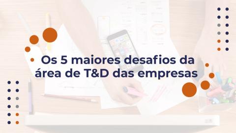 Os 5 maiores desafios da área de T&D das empresas