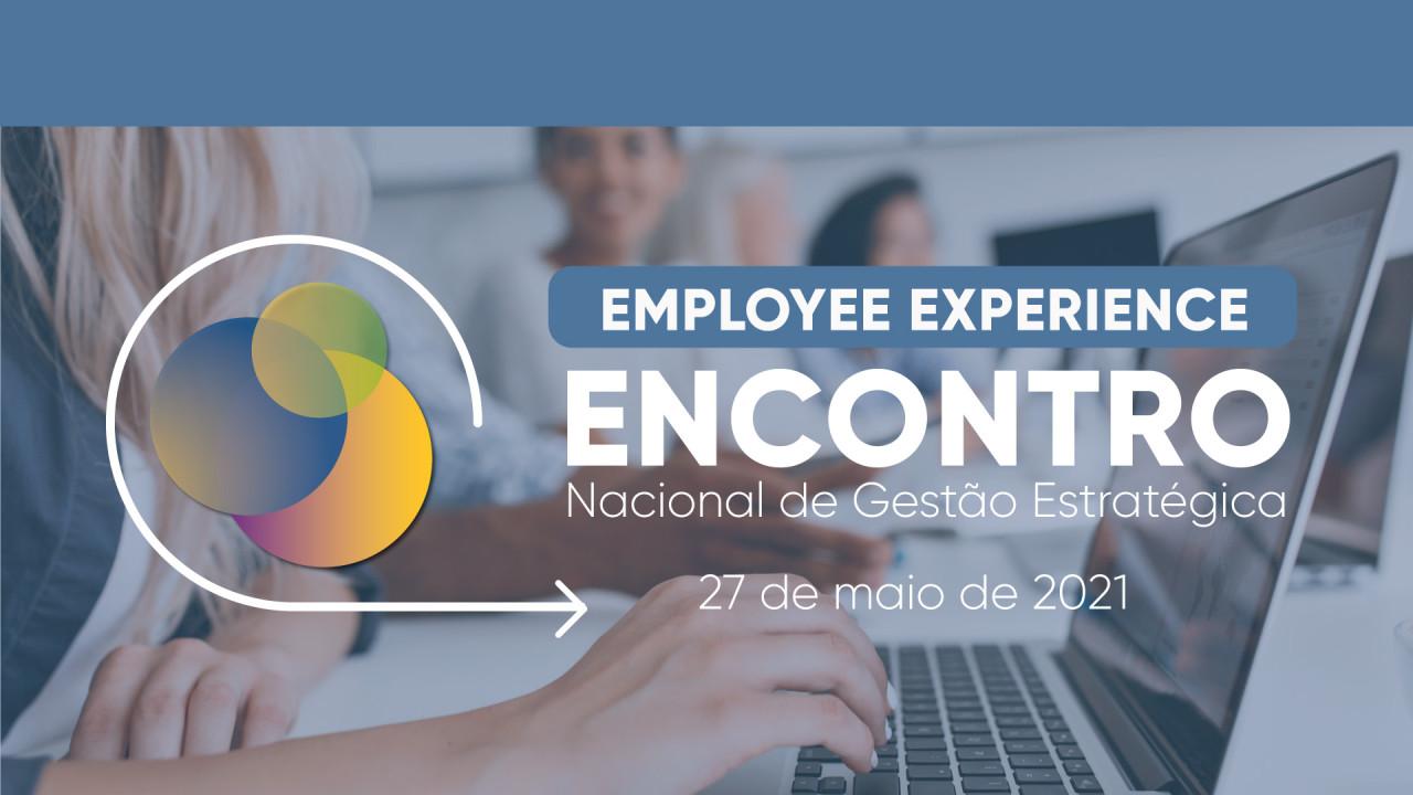 ENCONTRO NACIONAL DE GESTÃO ESTRATÉGICA - EMPLOYEE EXPERIENCE