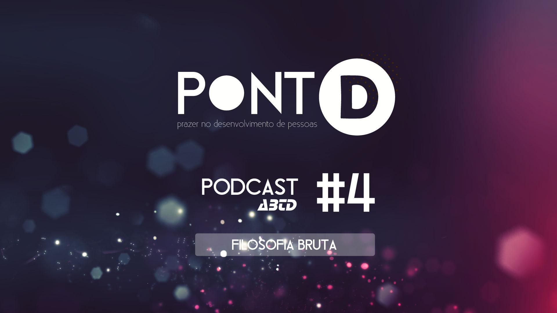 EPISÓDIO 4 - FILOSOFIA BRUTA!