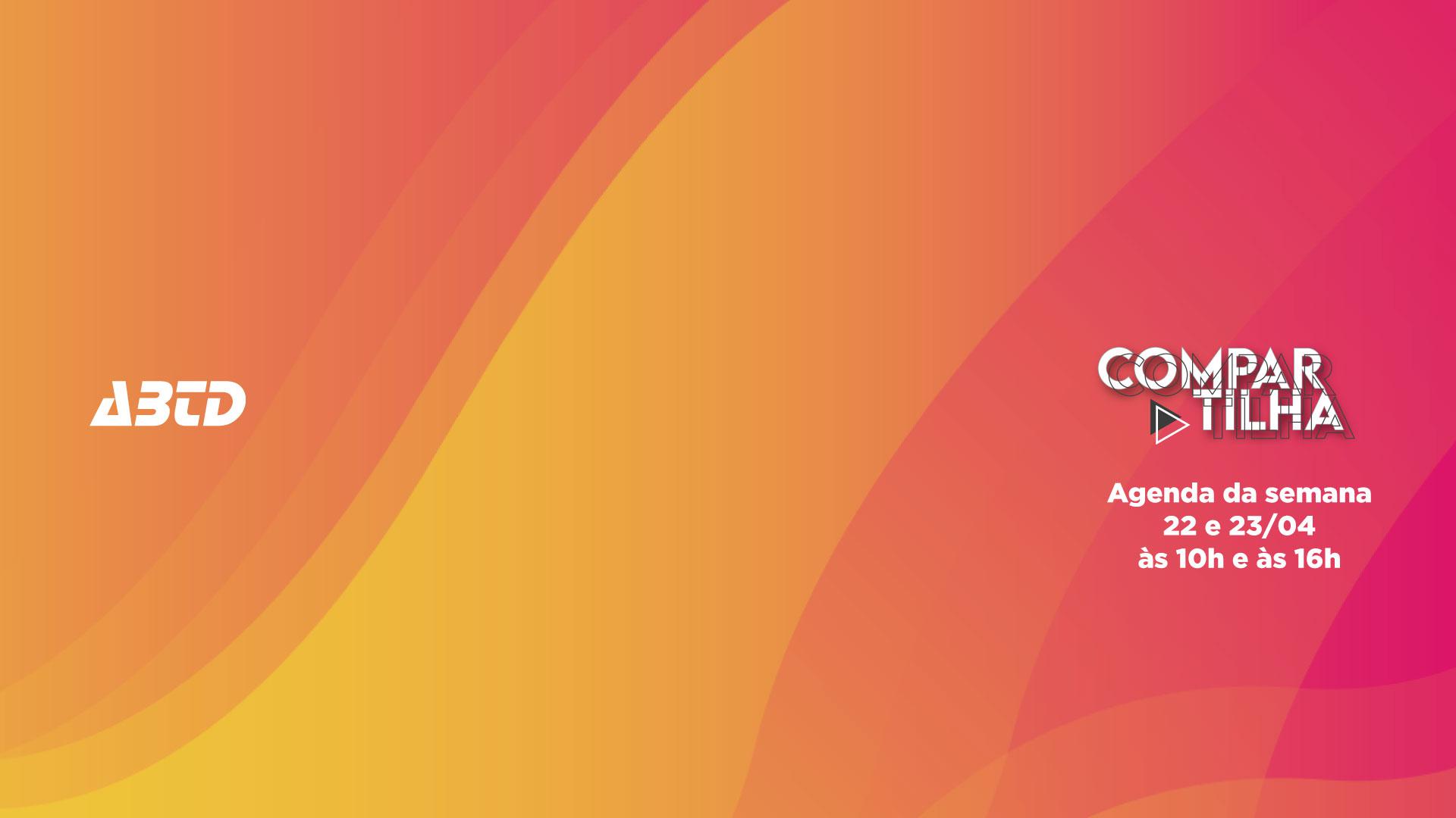 Compartilha ABTD: Programação de 22 a 23 de abril