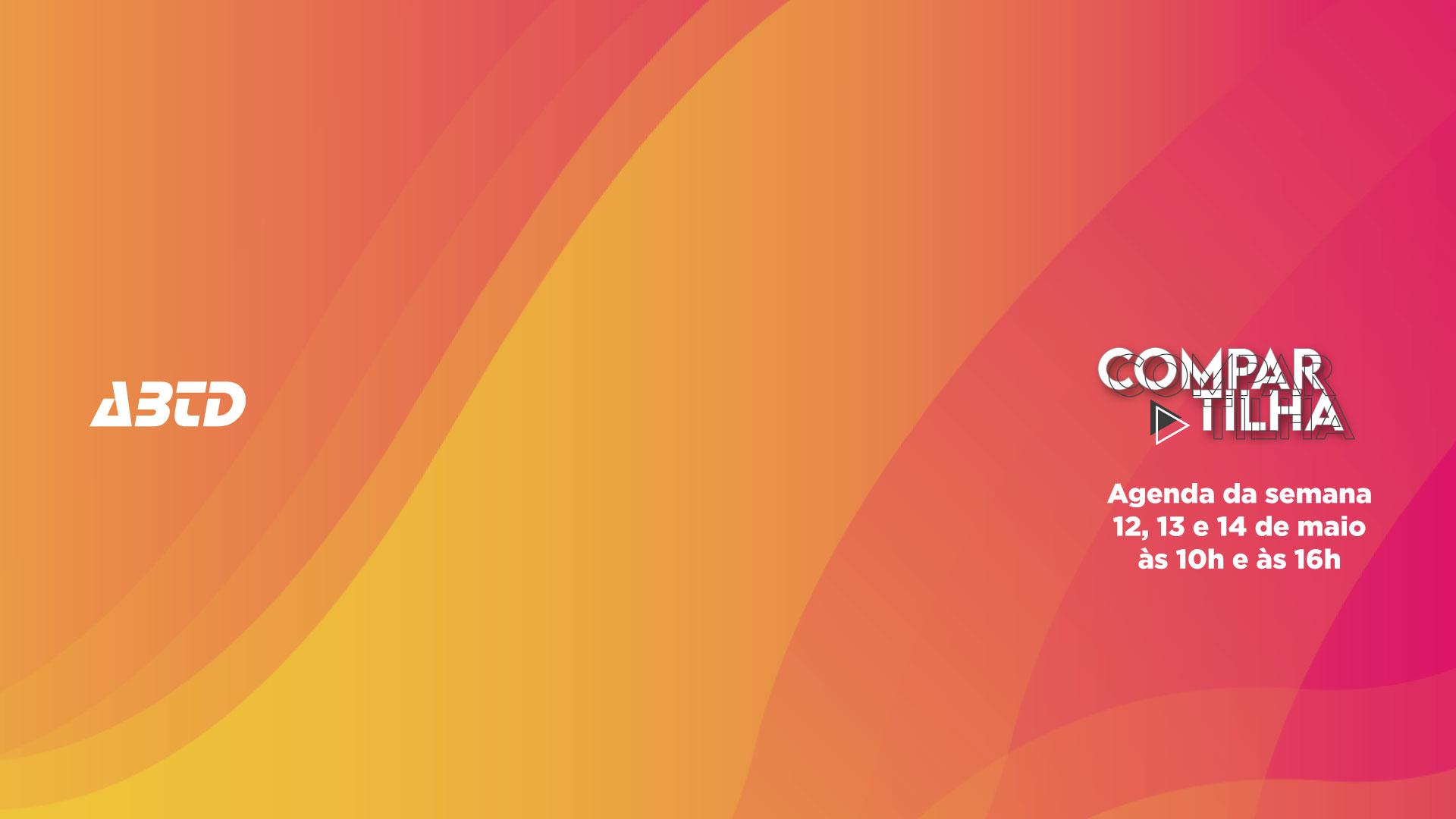 Compartilha ABTD: Programação de 12 a  14 de maio