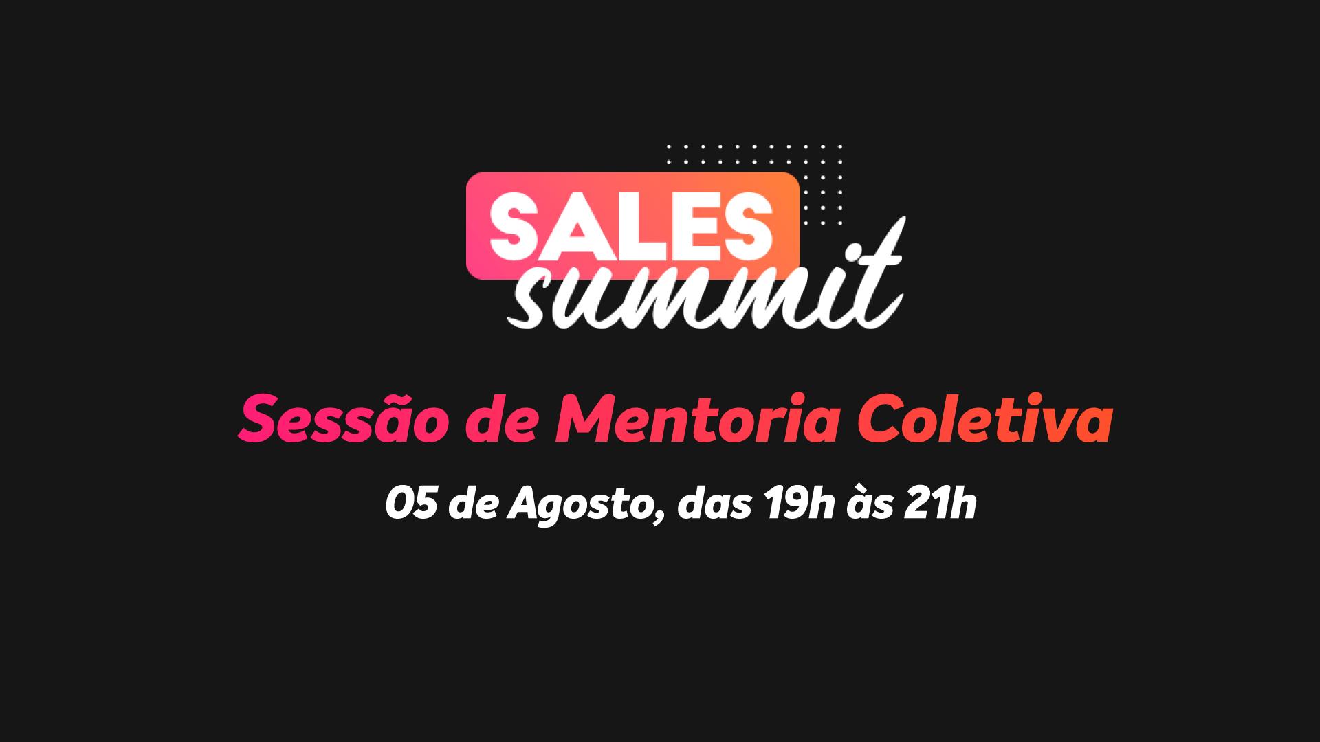Sales Summit: Mentoria Coletiva!