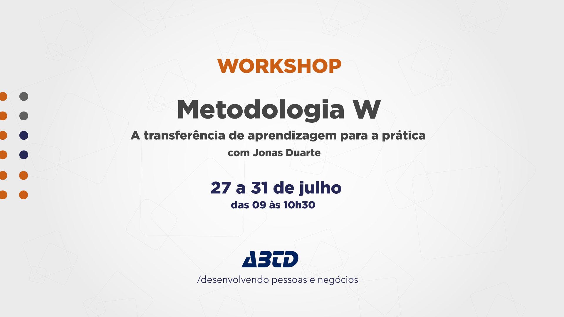 Workshop ABTD - Metodologia W